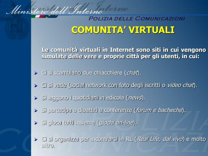 Le comunità virtuali in Internet sono siti in cui vengono simulate delle vere e proprie città per gli utenti, in cui: