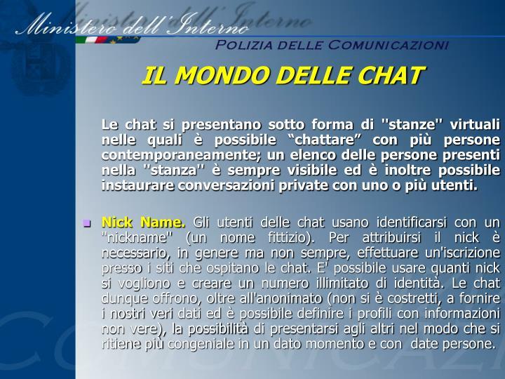 """Le chat si presentano sotto forma di ''stanze'' virtuali nelle quali è possibile """"chattare"""" con più persone contemporaneamente; un elenco delle persone presenti nella ''stanza'' è sempre visibile ed è inoltre possibile instaurare conversazioni private con uno o più utenti."""