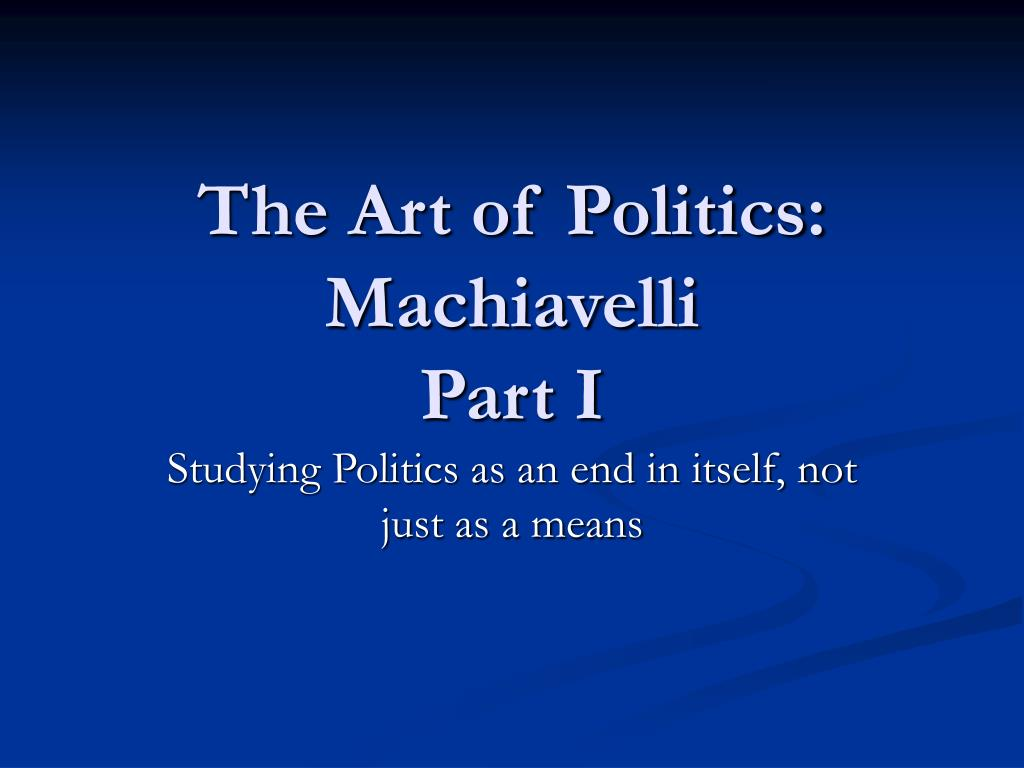 the art of politics machiavelli part i l.