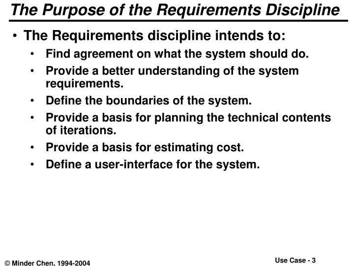 The purpose of the requirements discipline