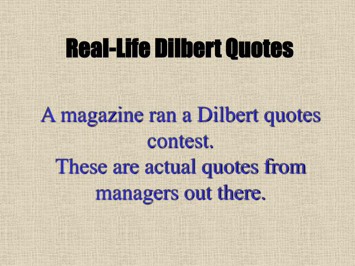 a magazine ran a dilbert quotes contest these are actual quotes from managers out there n.