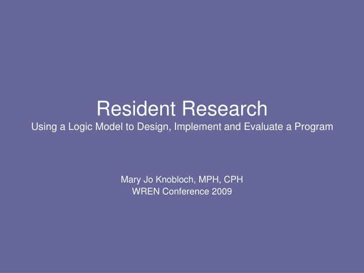 Resident research using a logic model to design implement and evaluate a program