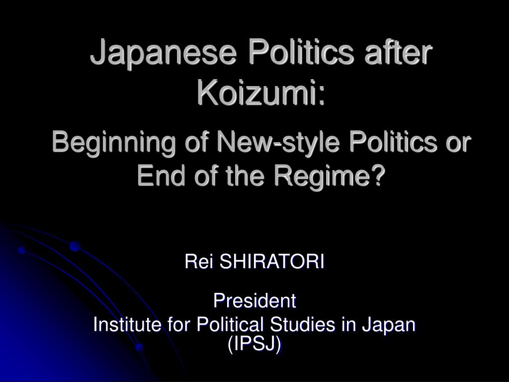 japanese politics after koizumi beginning of new style politics or end of the regime l.