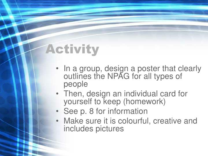 In a group, design a poster that clearly outlines the NPAG for all types of people