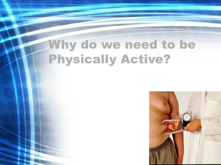 Why do we need to be physically active