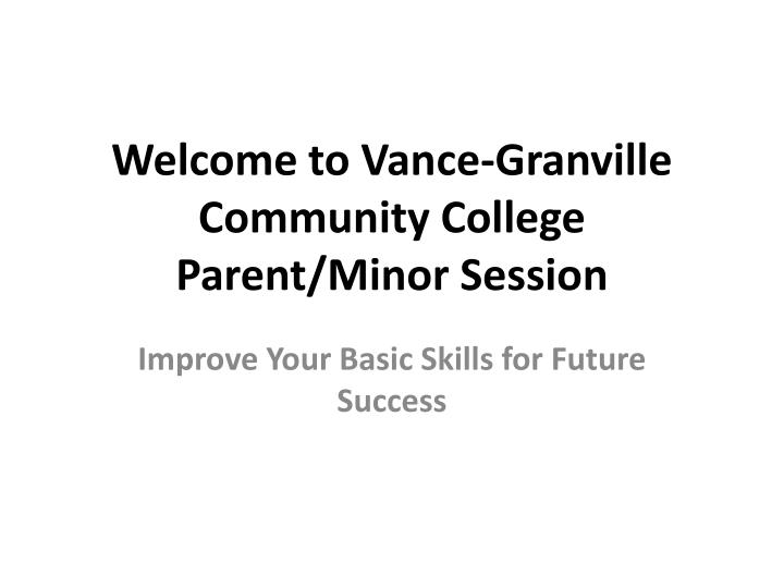 welcome to vance granville community college parent minor session n.