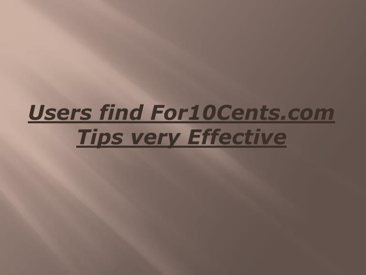 Users find For10Cents.com Tips very Effective