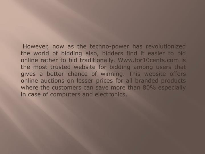 However, now as the techno-power has revolutionized the world of bidding also, bidders find it easi...