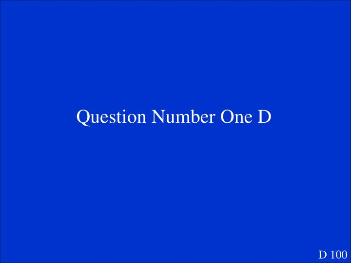 Question Number One D