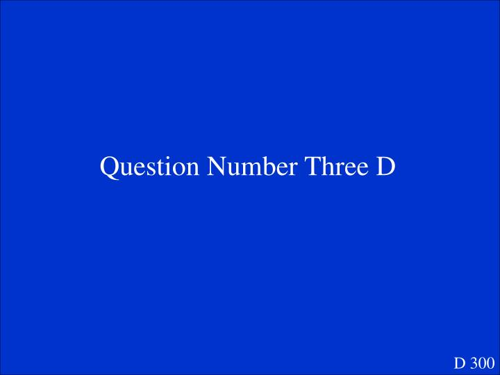 Question Number Three D