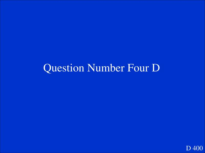 Question Number Four D
