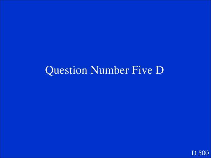 Question Number Five D