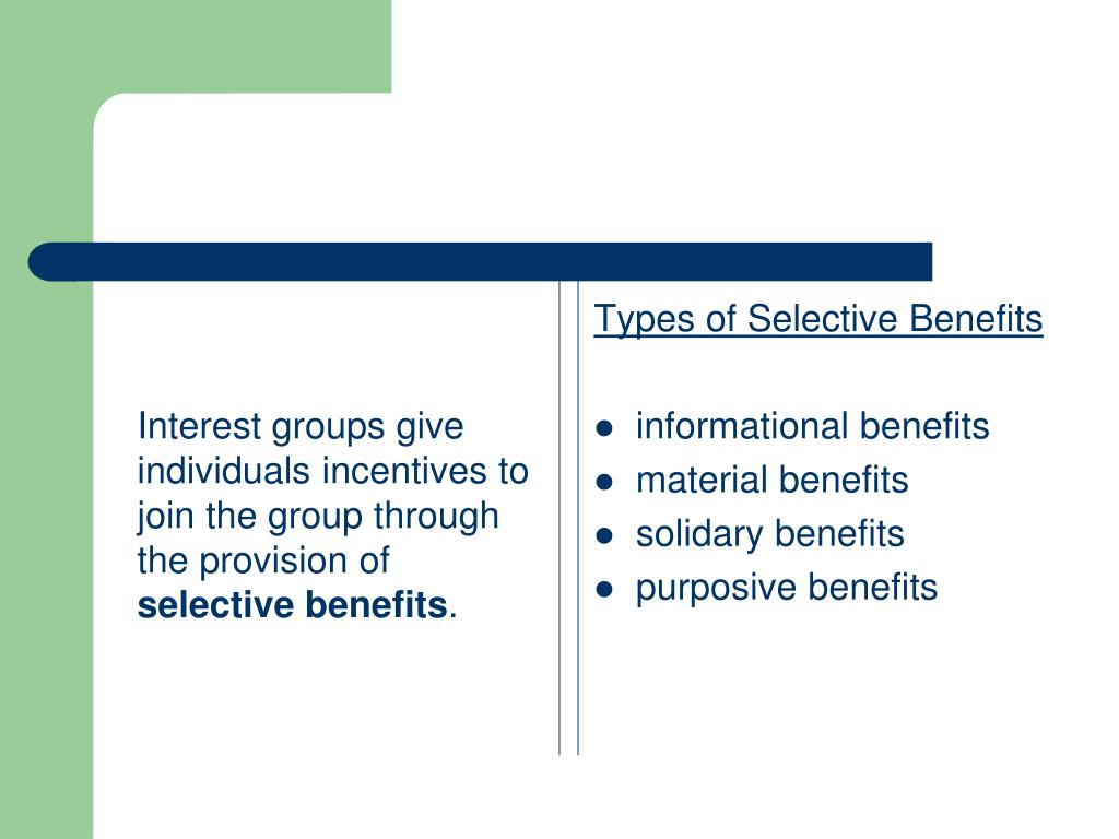 Interest groups give individuals incentives to join the group through the provision of