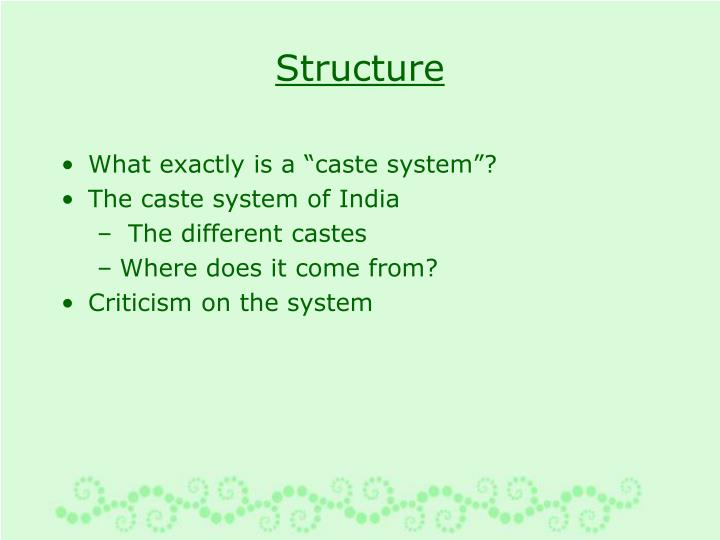 """literature on the caste system in india India's caste system is a social structure that divides different groups into ranked categories members of """"higher"""" castes have a greater social status than individuals of a """"lower"""" caste indian law prohibits discrimination by caste, although caste identities remain of great significance."""