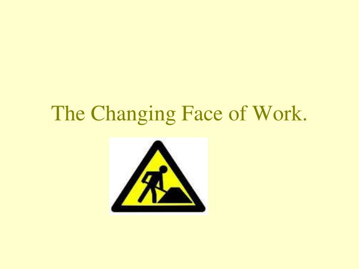 the changing face of work n.