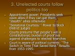 3 unelected courts follow politics too