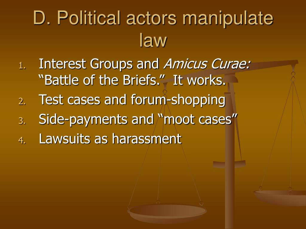D. Political actors manipulate law