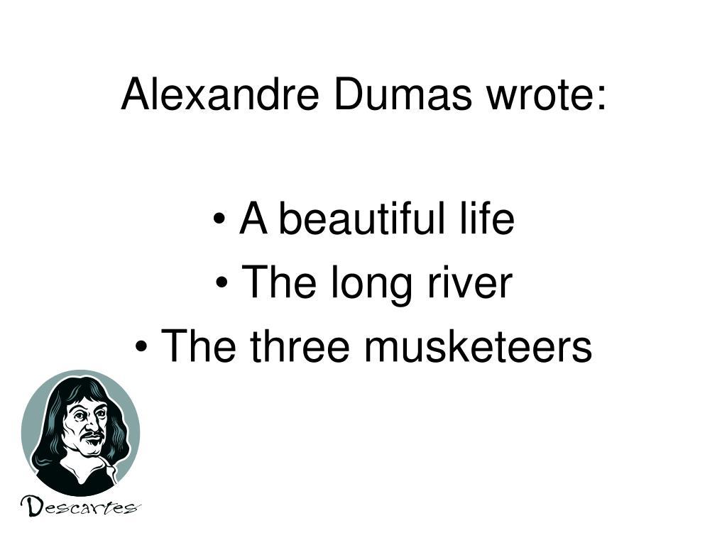 Alexandre Dumas wrote: