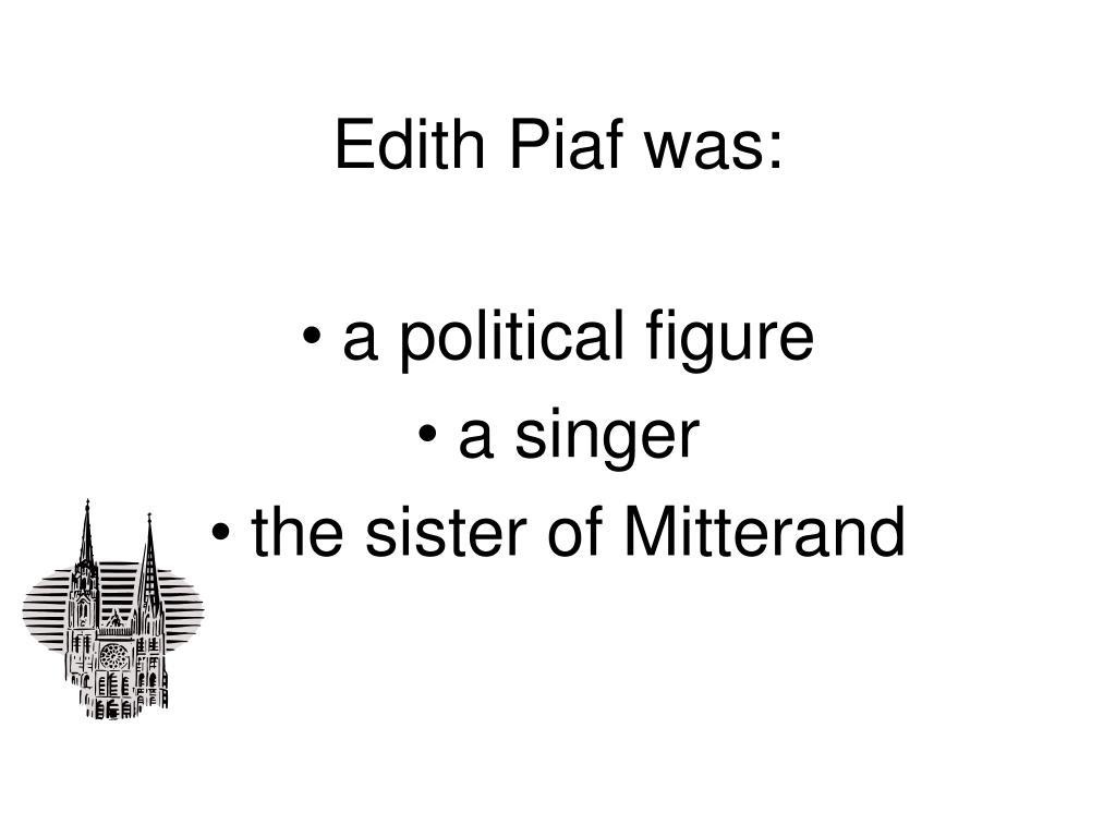 Edith Piaf was: