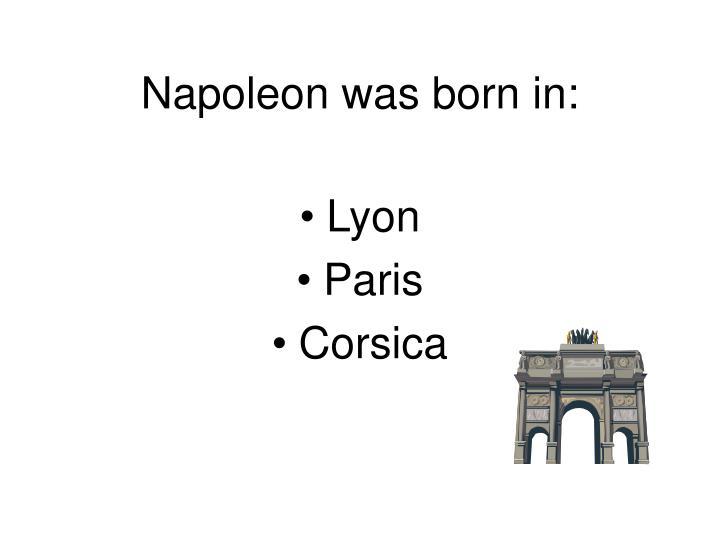 Napoleon was born in
