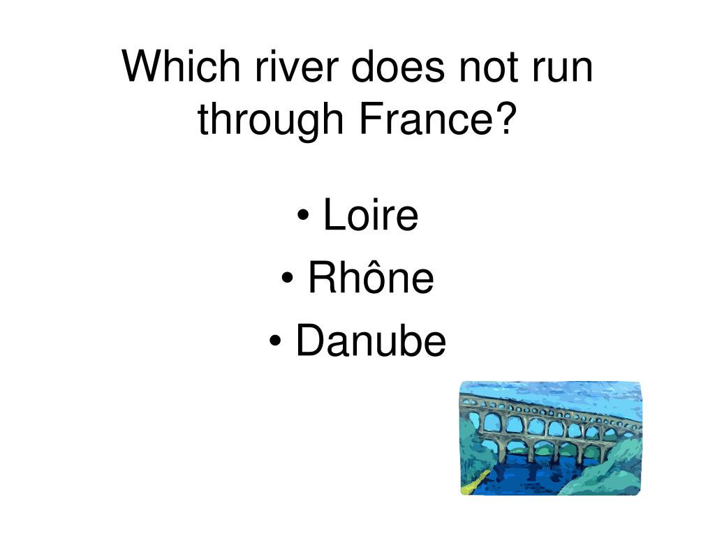 Which river does not run through France?