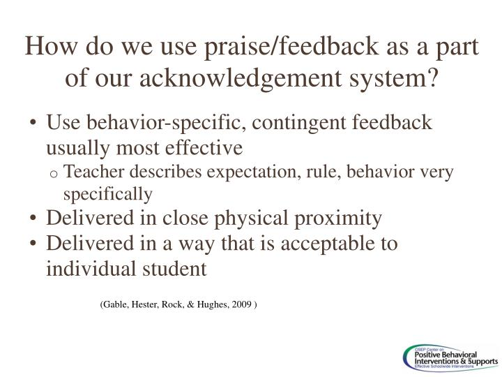 Use behavior-specific, contingent feedback usually most effective