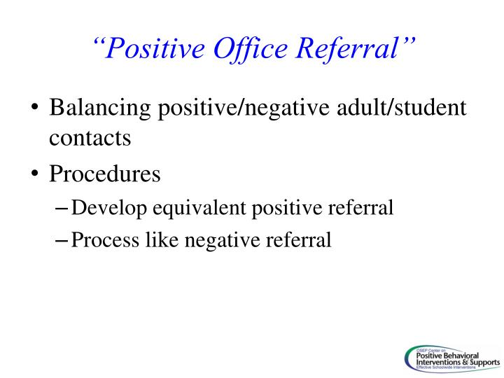 """""""Positive Office Referral"""""""