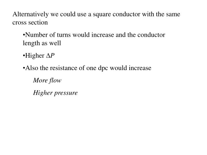 Alternatively we could use a square conductor with the same cross section
