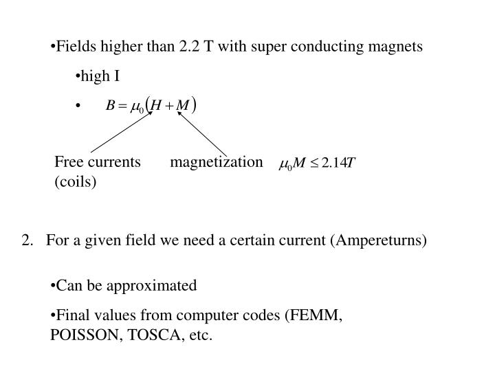 Fields higher than 2.2 T with super conducting magnets