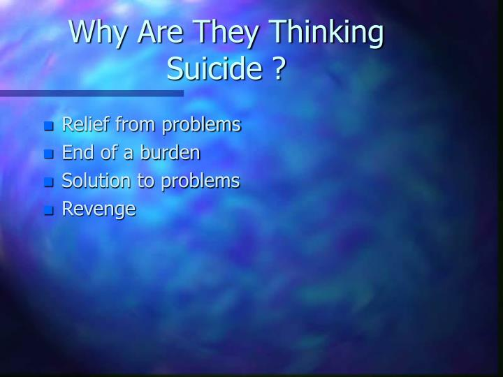 Why Are They Thinking Suicide ?