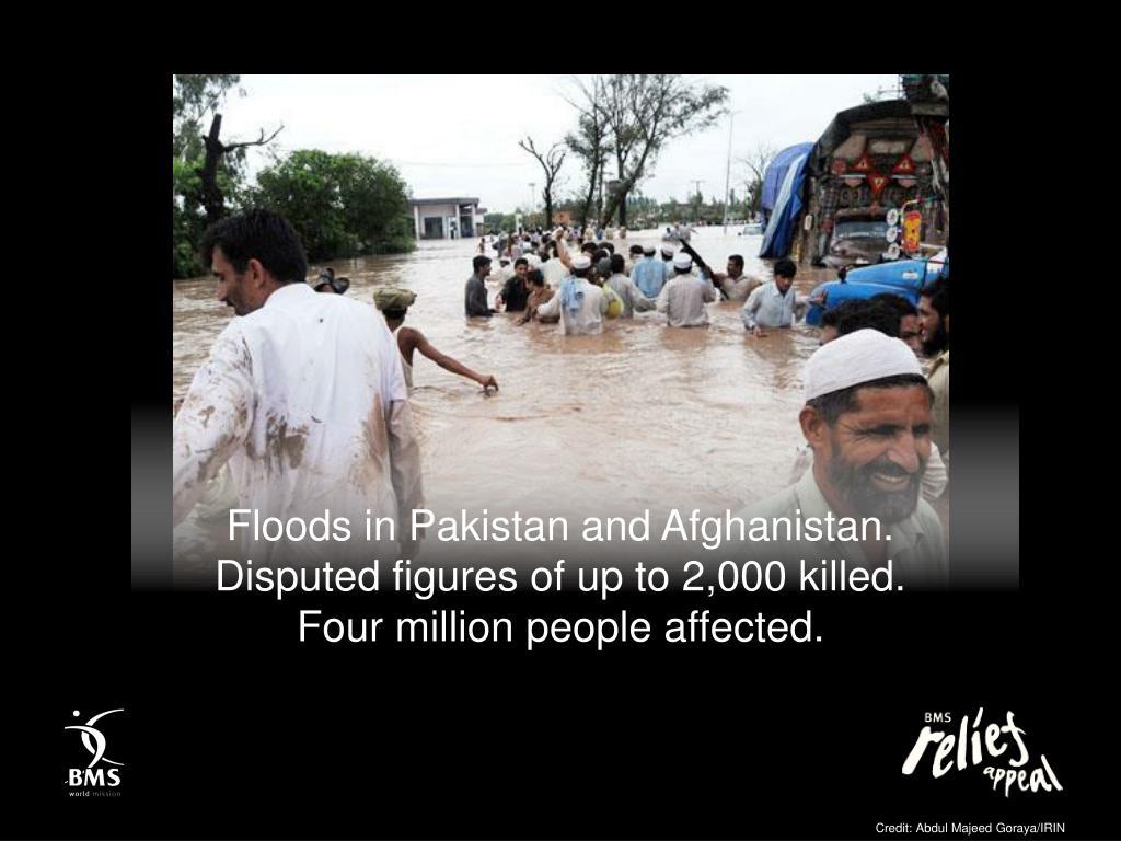 Floods in Pakistan and Afghanistan.