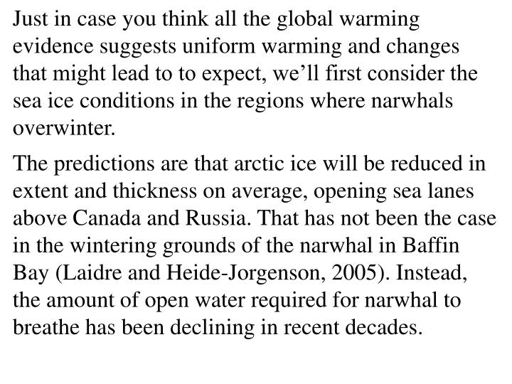 Just in case you think all the global warming evidence suggests uniform warming and changes that might lead to to expect, we'll first consider the sea ice conditions in the regions where narwhals overwinter.