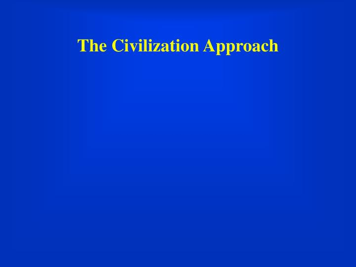 The Civilization Approach