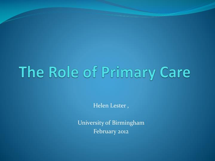 PPT - The Role of Primary Care PowerPoint Presentation ...
