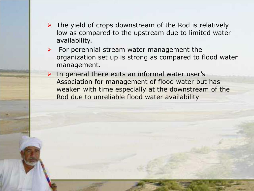 The yield of crops downstream of the Rod is relatively low as compared to the upstream due to limited water availability.