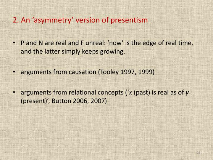 2. An 'asymmetry' version of presentism