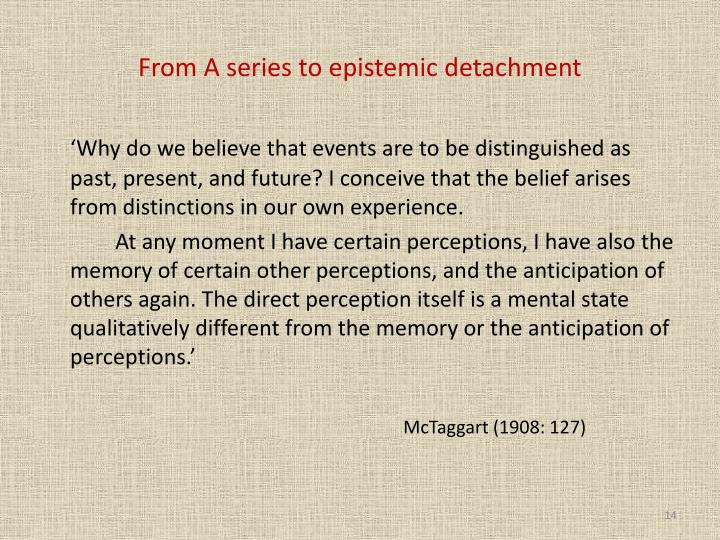From A series to epistemic detachment