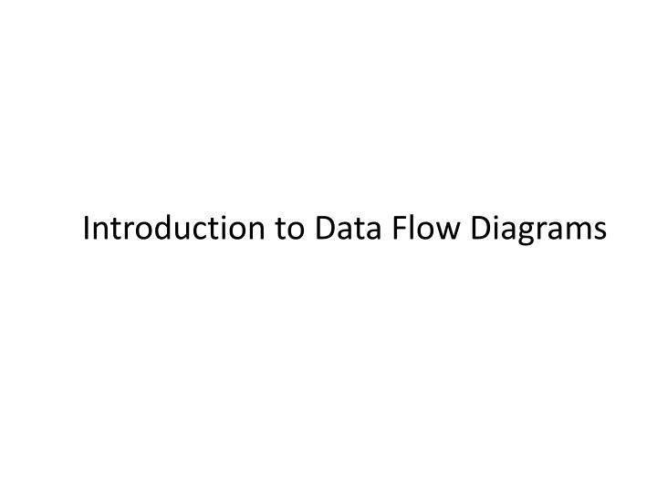 Ppt introduction to data flow diagrams powerpoint presentation introduction to data flow diagrams ccuart Choice Image