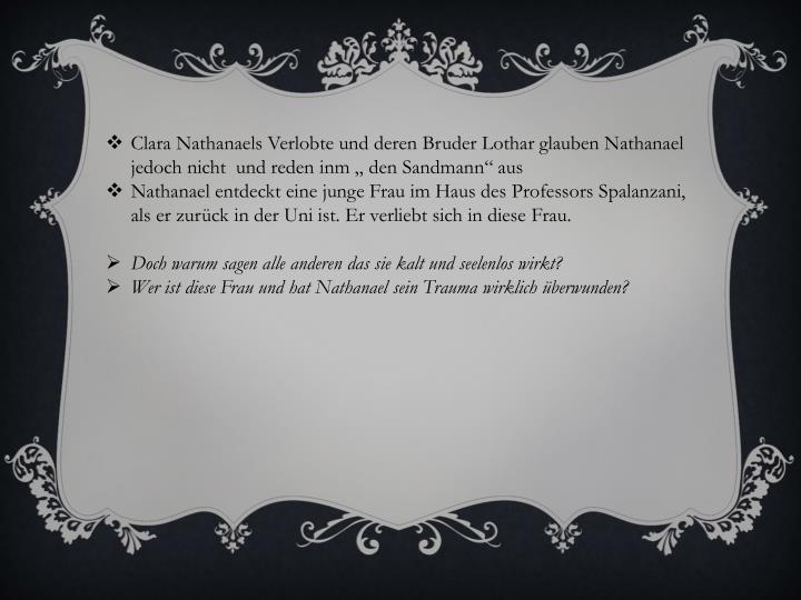 Clara Nathanaels Verlobte und deren Bruder Lothar glauben Nathanael jedoch nicht  und reden