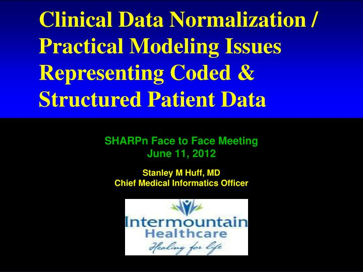 sharpn face to face meeting june 11 2012 stanley m huff md chief medical informatics officer n.