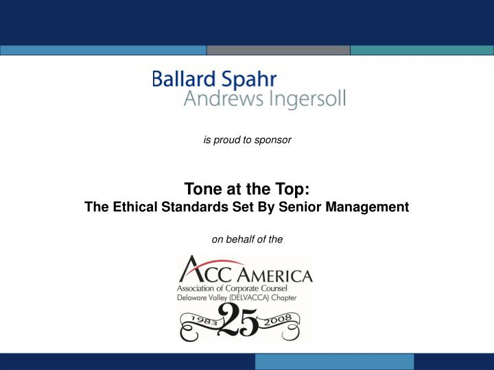 is proud to sponsor tone at the top the ethical standards set by senior management on behalf of the n.