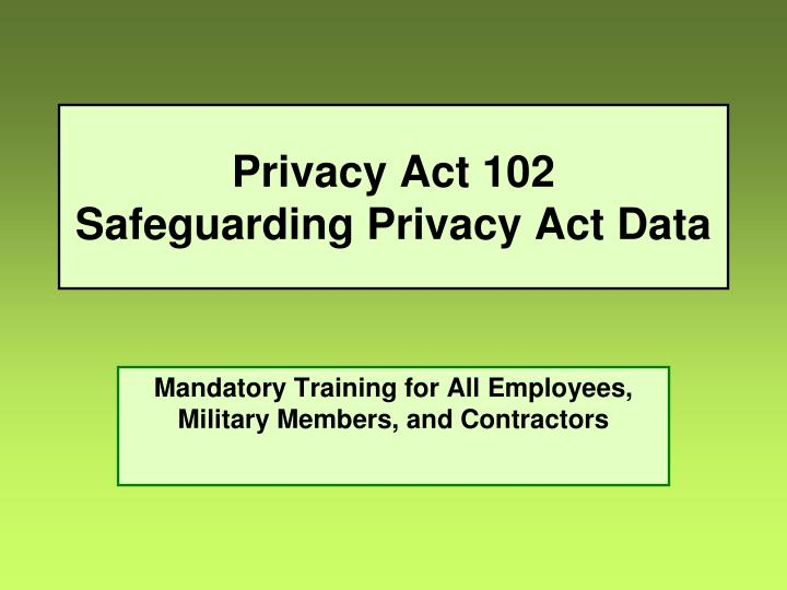 privacy act 102 safeguarding privacy act data n.
