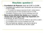 r sultats question 2