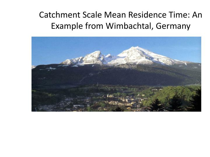 Catchment Scale Mean Residence Time: An Example from Wimbachtal, Germany