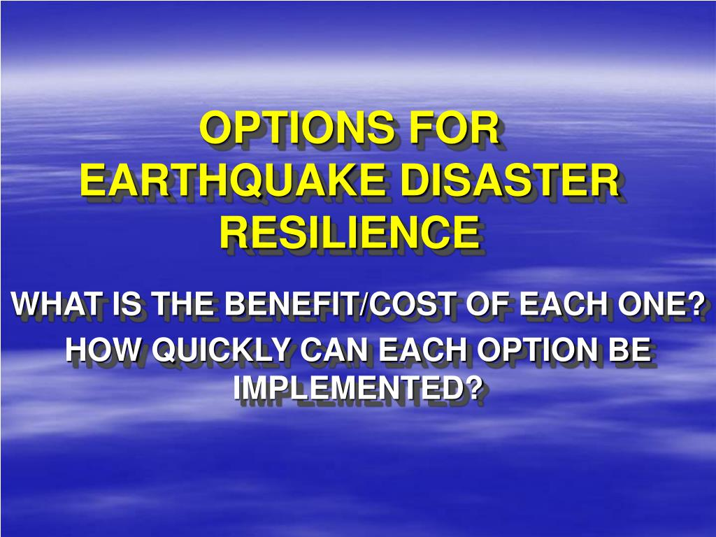 OPTIONS FOR EARTHQUAKE DISASTER RESILIENCE