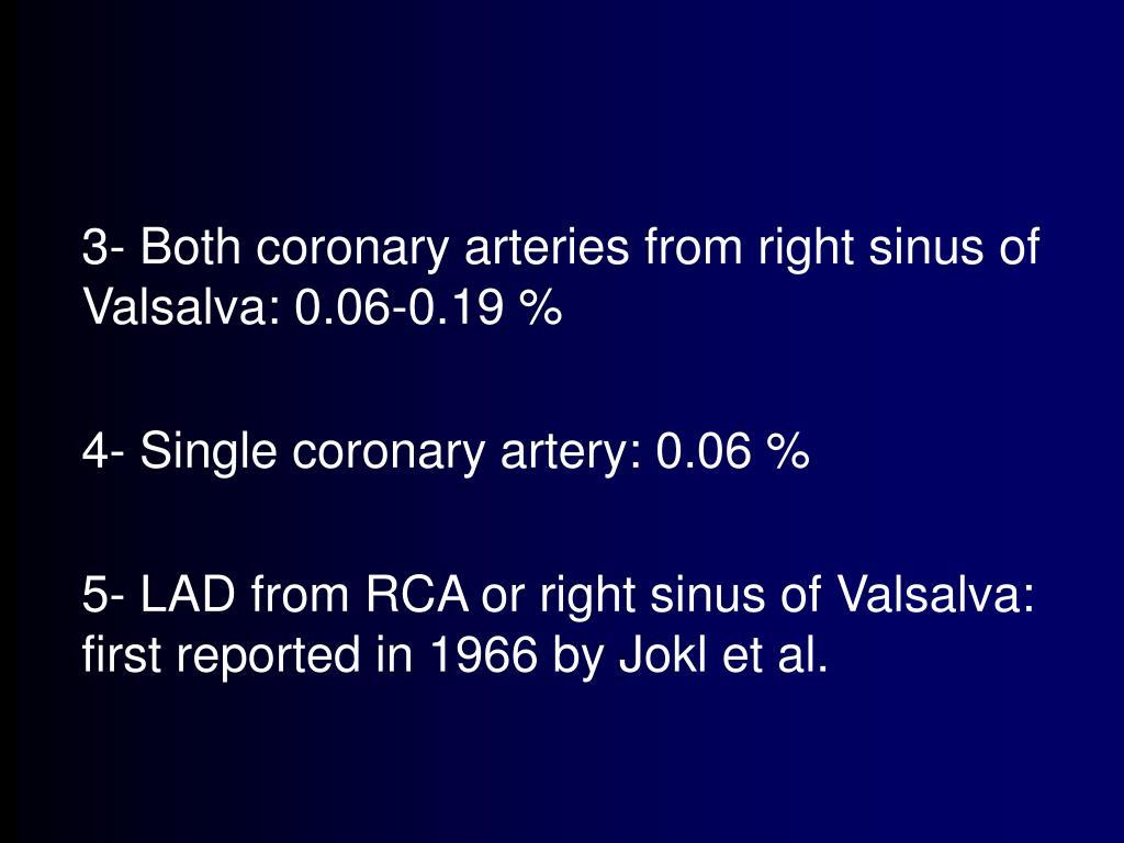 3- Both coronary arteries from right sinus of Valsalva: 0.06-0.19 %