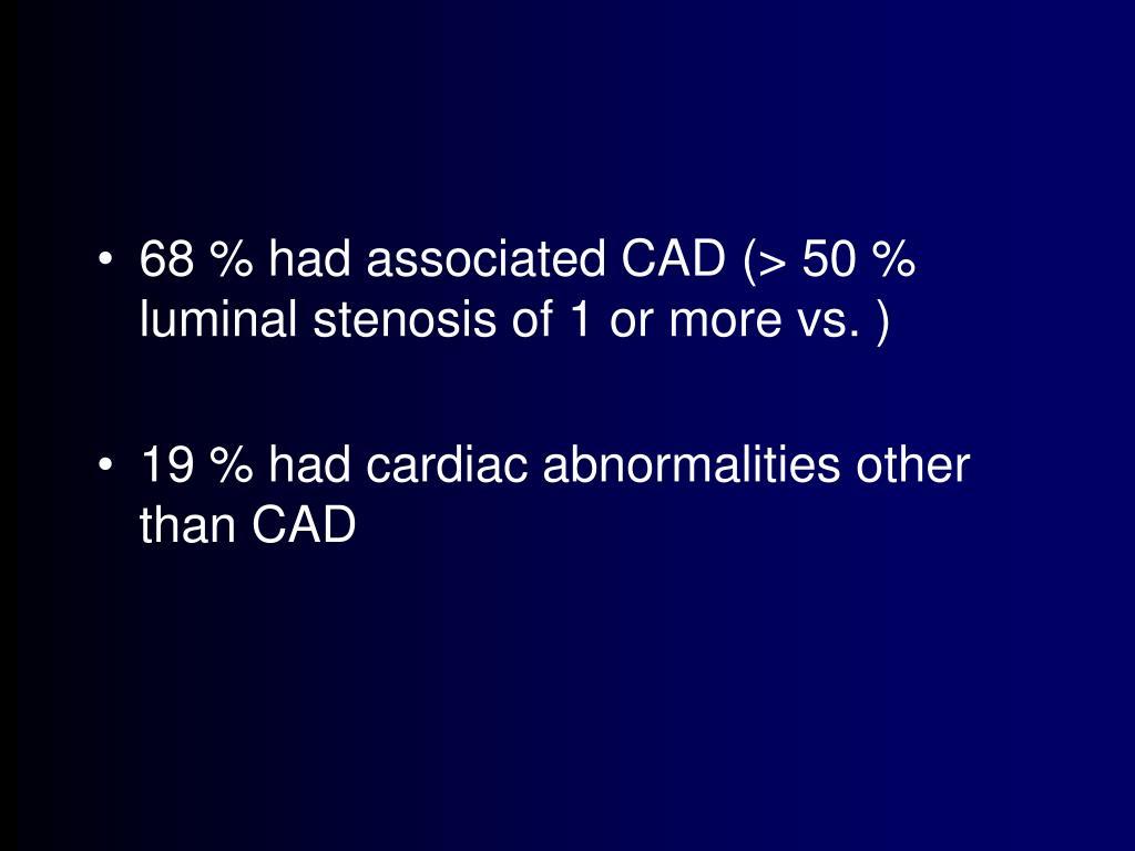 68 % had associated CAD (> 50 % luminal stenosis of 1 or more vs. )