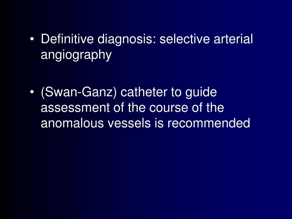 Definitive diagnosis: selective arterial angiography