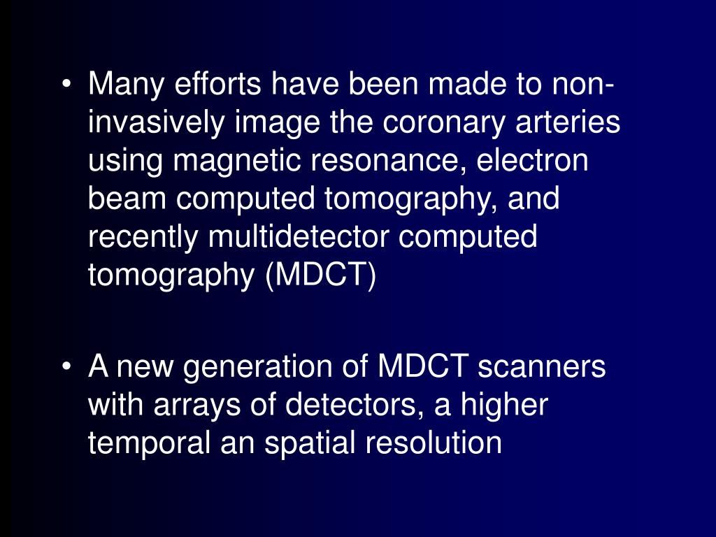 Many efforts have been made to non-invasively image the coronary arteries using magnetic resonance, electron beam computed tomography, and recently multidetector computed tomography (MDCT)
