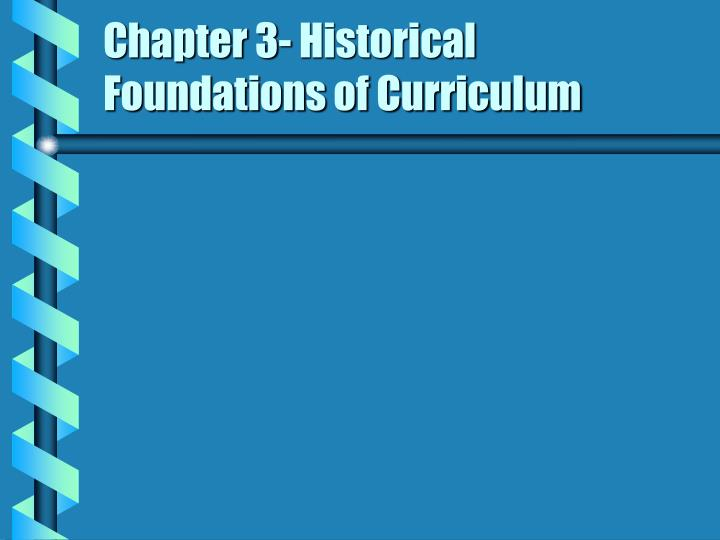 chapter 3 historical foundations of curriculum n.